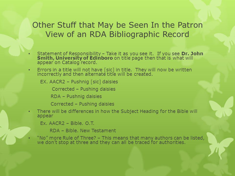 Other Stuff that May be Seen In the Patron View of an RDA Bibliographic Record Statement of Responsibility – Take it as you see it.