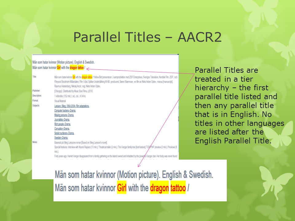 Parallel Titles – AACR2 Parallel Titles are treated in a tier hierarchy – the first parallel title listed and then any parallel title that is in English.