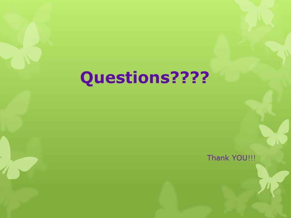 Questions???? Thank YOU!!!