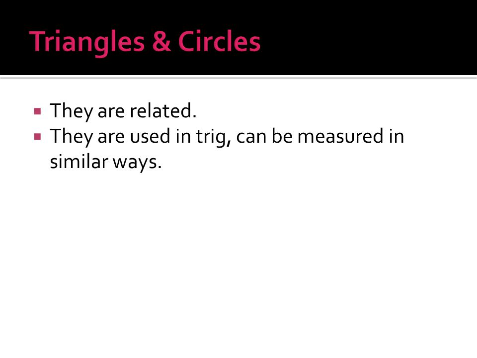  They are related.  They are used in trig, can be measured in similar ways.