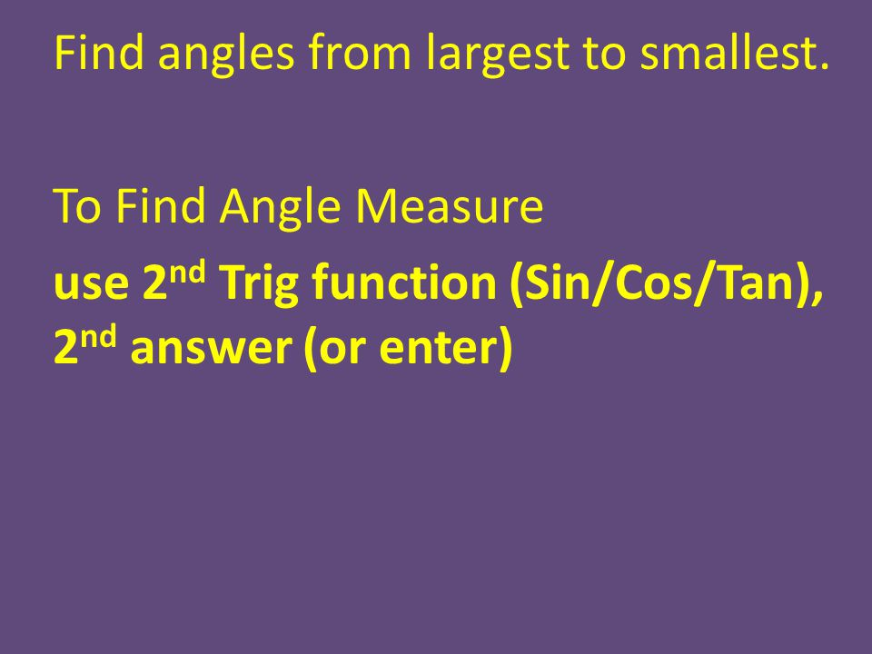 Find angles from largest to smallest.