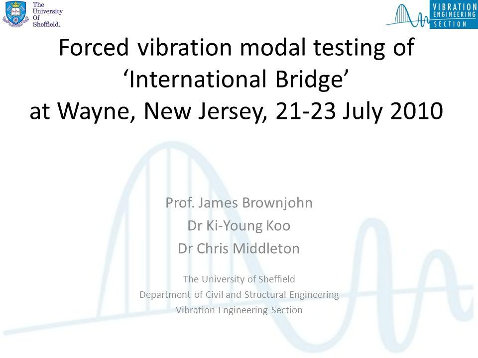 Forced vibration modal testing of 'International Bridge' at Wayne, New Jersey, 21-23 July 2010 Prof.