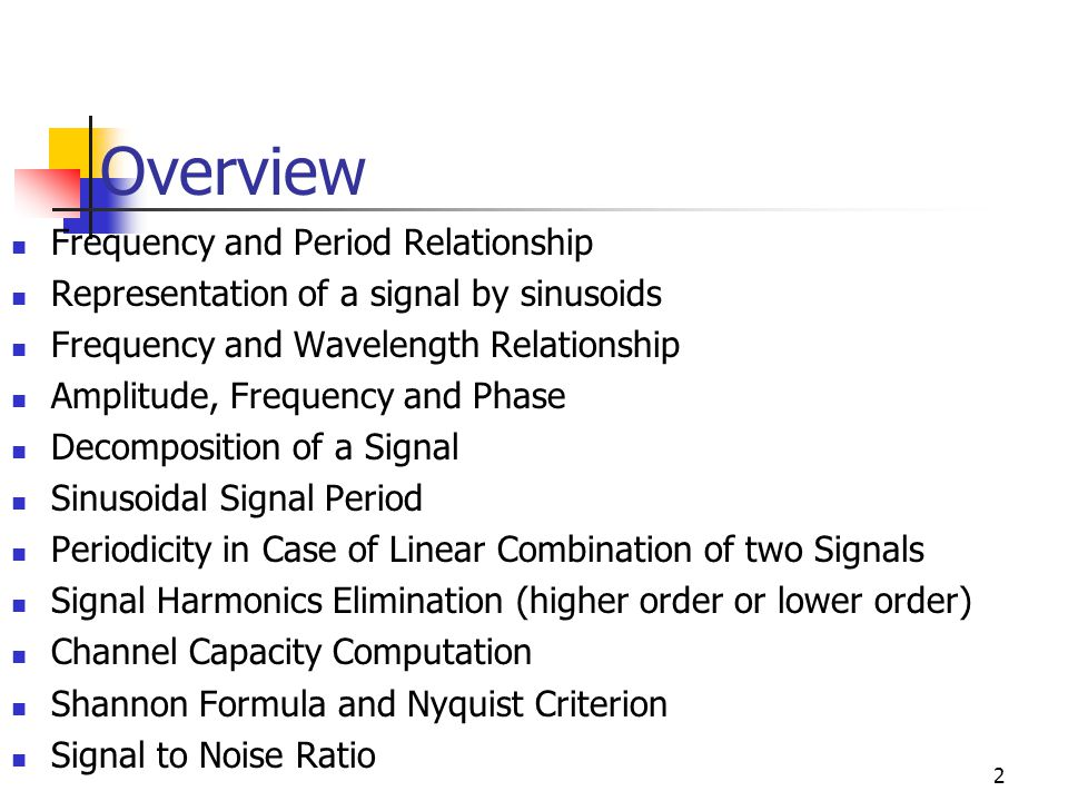 Overview Frequency and Period Relationship Representation of a signal by sinusoids Frequency and Wavelength Relationship Amplitude, Frequency and Phas