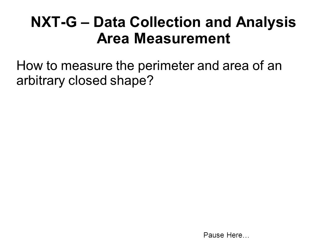 How to measure the perimeter and area of an arbitrary closed shape? Pause Here…