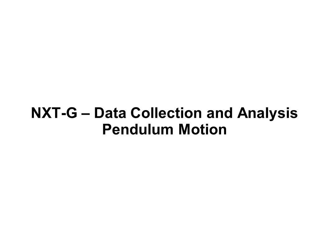 NXT-G – Data Collection and Analysis Pendulum Motion