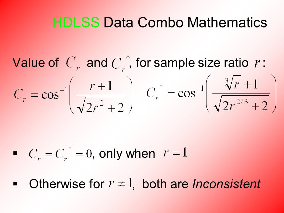 HDLSS Data Combo Mathematics Value of and, for sample size ratio : , only when  Otherwise for, both are Inconsistent