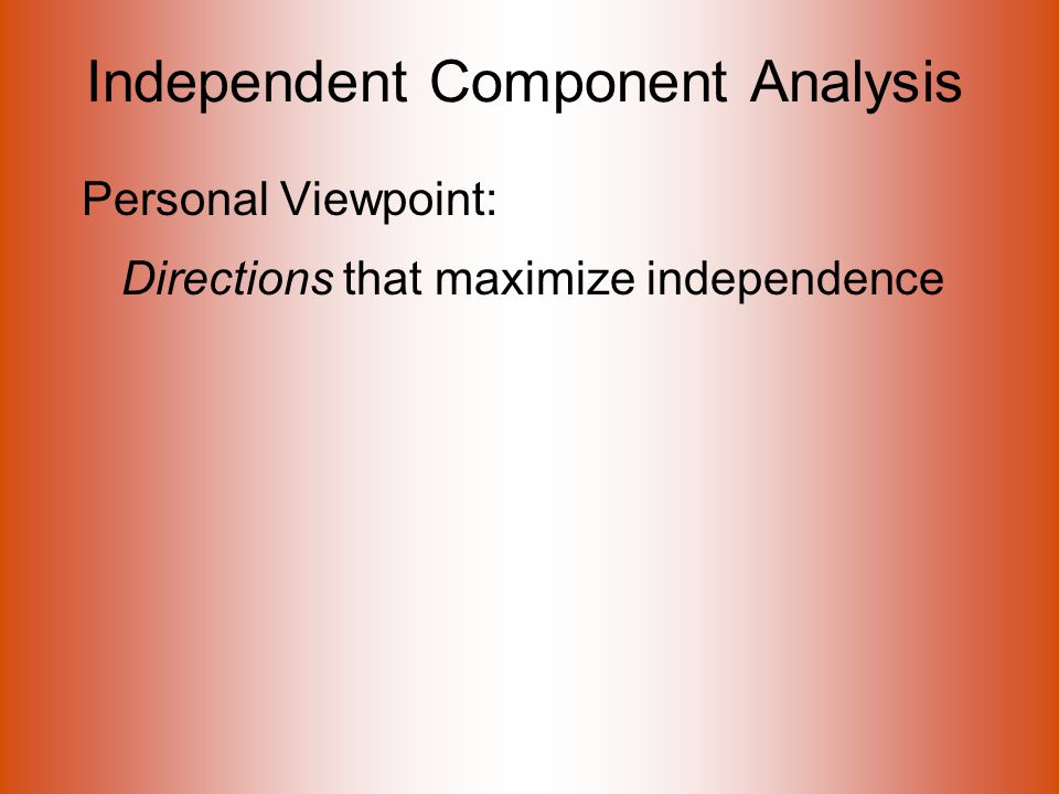 Independent Component Analysis Personal Viewpoint: Directions that maximize independence