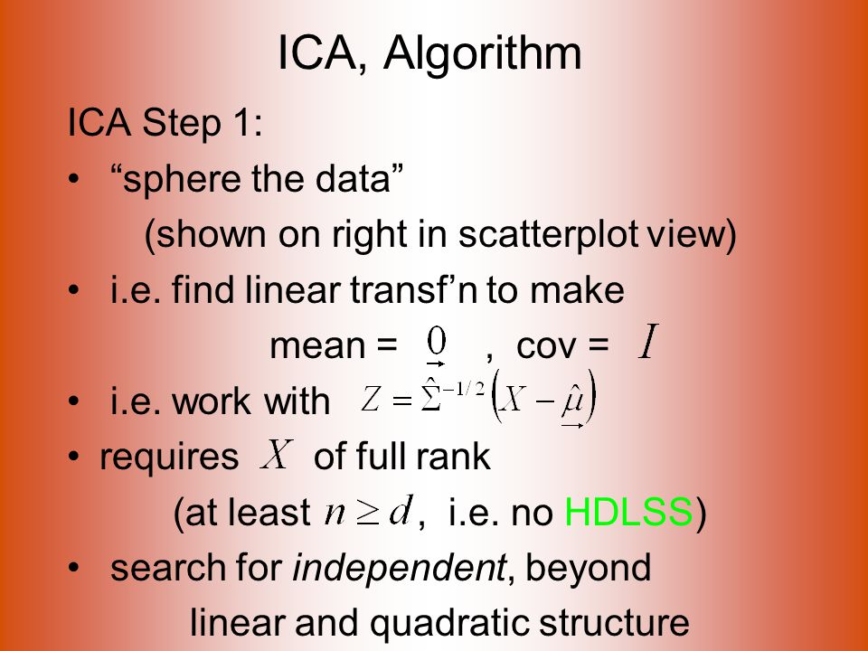 ICA, Algorithm ICA Step 1: sphere the data (shown on right in scatterplot view) i.e.