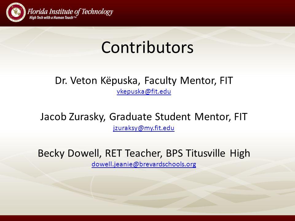 Contributors Dr. Veton Këpuska, Faculty Mentor, FIT vkepuska@fit.edu Jacob Zurasky, Graduate Student Mentor, FIT jzuraksy@my.fit.edu Becky Dowell, RET
