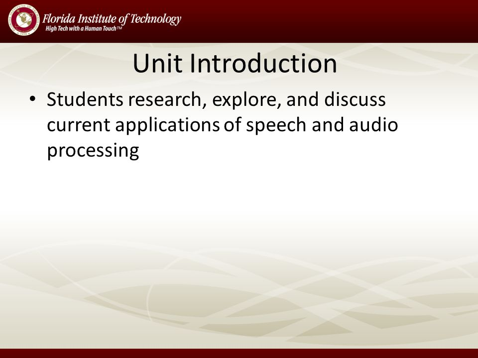 Unit Introduction Students research, explore, and discuss current applications of speech and audio processing