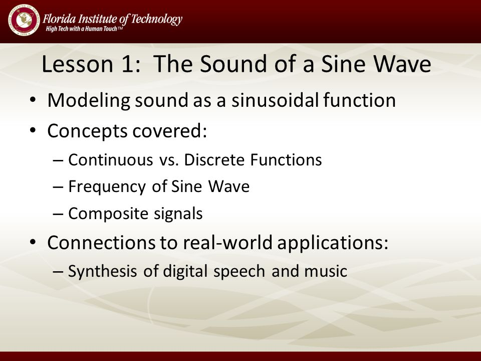 Lesson 1: The Sound of a Sine Wave Modeling sound as a sinusoidal function Concepts covered: – Continuous vs.
