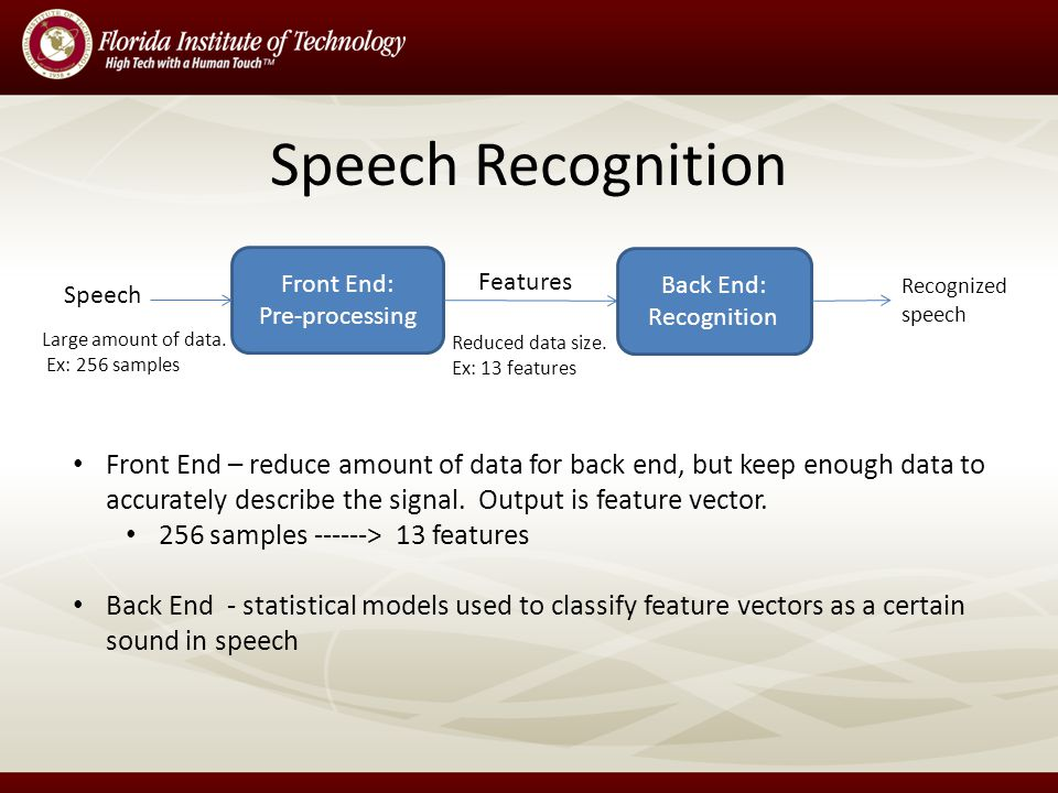 Speech Recognition Front End: Pre-processing Back End: Recognition Speech Recognized speech Large amount of data.