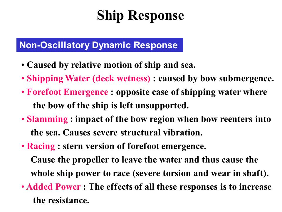 Non-Oscillatory Dynamic Response Caused by relative motion of ship and sea. Shipping Water (deck wetness) : caused by bow submergence. Forefoot Emerge