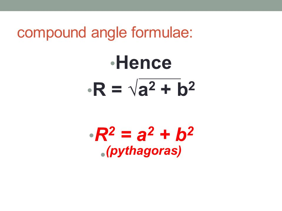 compound angle formulae: Hence R = √a 2 + b 2 R 2 = a 2 + b 2 (pythagoras)