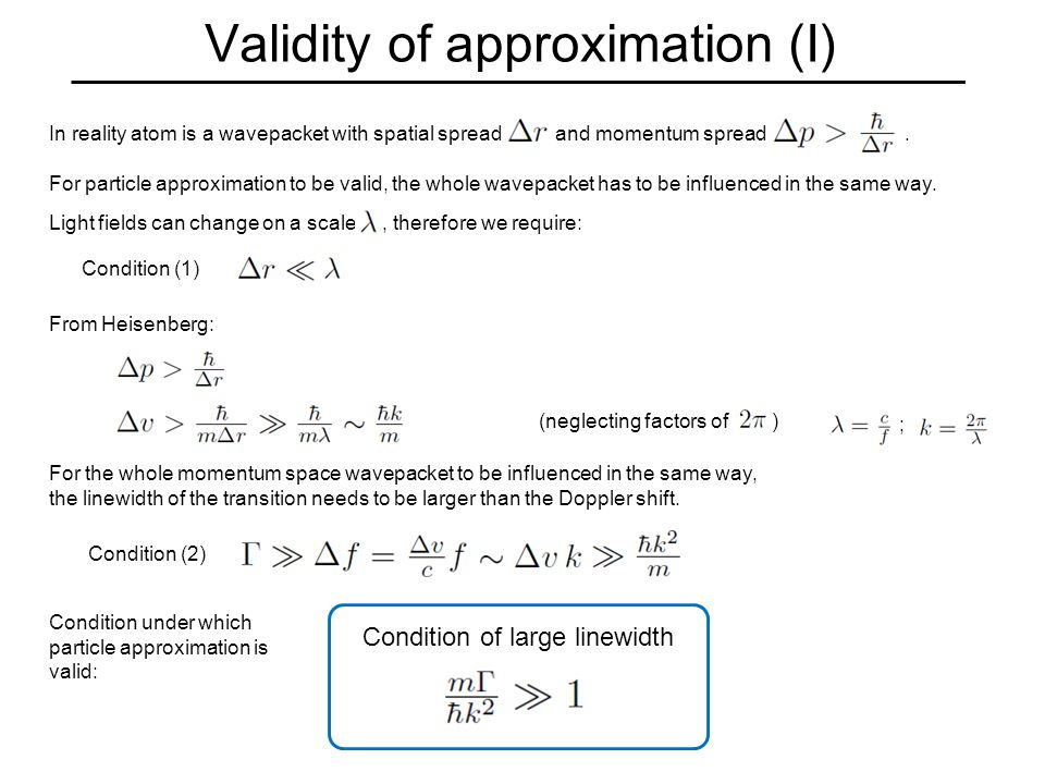 Validity of approximation (I) In reality atom is a wavepacket with spatial spread and momentum spread.