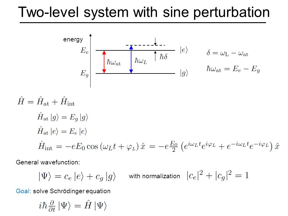Two-level system with sine perturbation energy General wavefunction: with normalization Goal: solve Schrödinger equation
