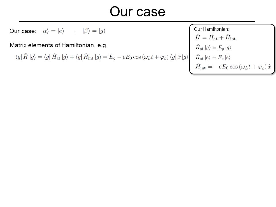 Our case Our case: ; Matrix elements of Hamiltonian, e.g. Our Hamiltonian: