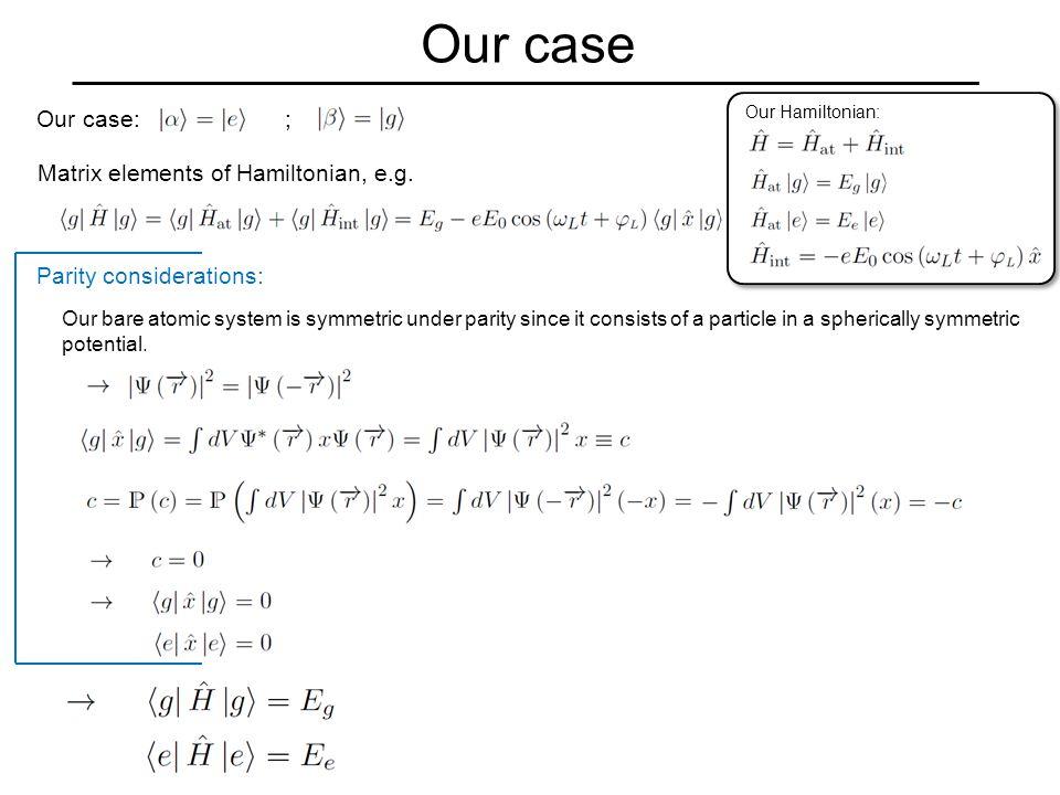 Our case Our case: ; Matrix elements of Hamiltonian, e.g.