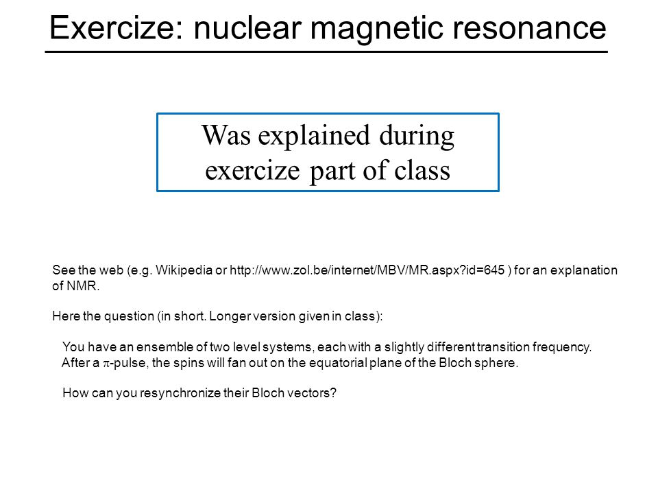 Exercize: nuclear magnetic resonance Was explained during exercize part of class See the web (e.g.