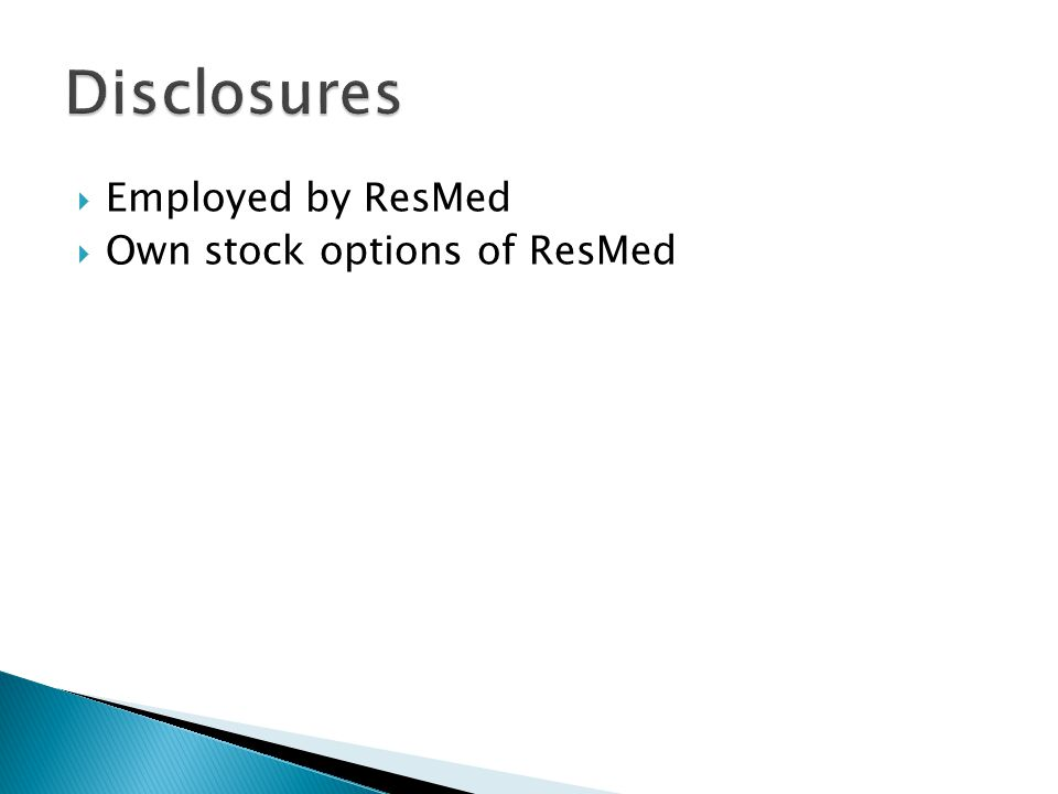  Employed by ResMed  Own stock options of ResMed