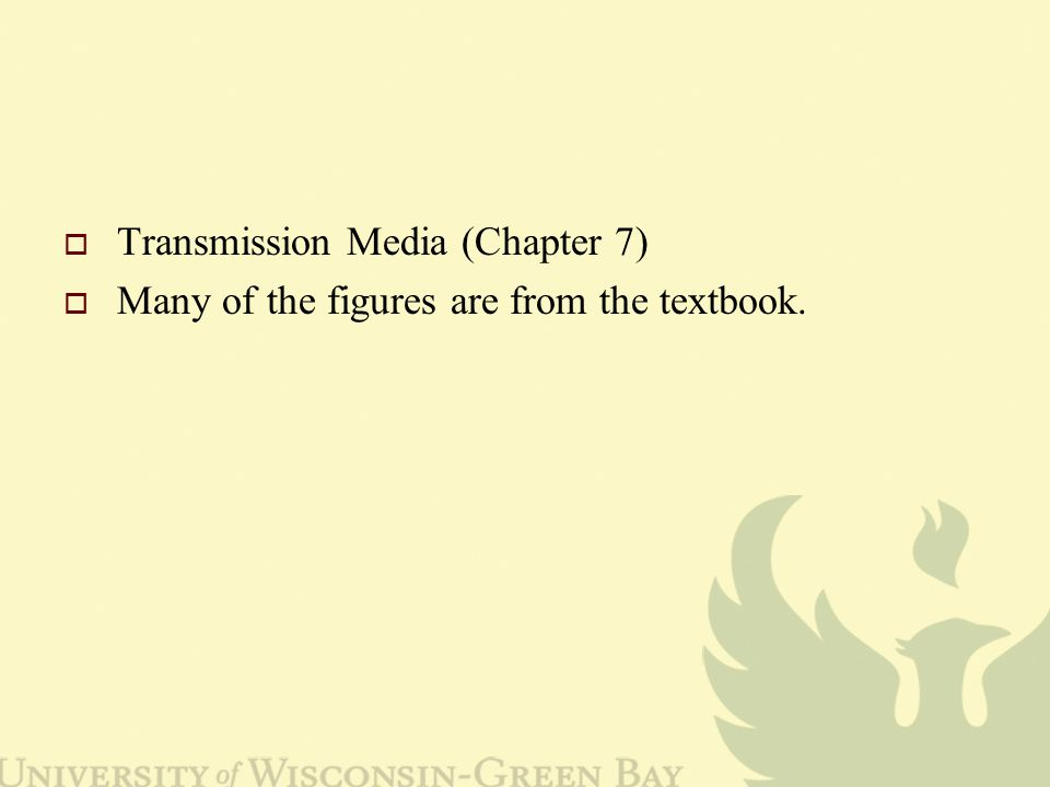  Transmission Media (Chapter 7)  Many of the figures are from the textbook.