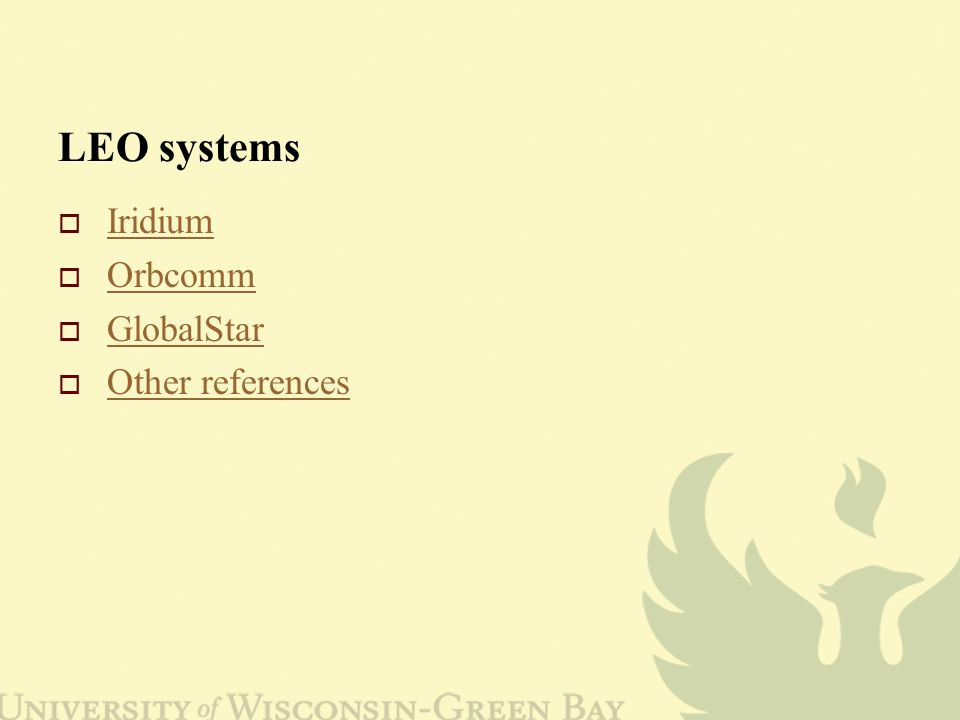 LEO systems  Iridium Iridium  Orbcomm Orbcomm  GlobalStar GlobalStar  Other references Other references