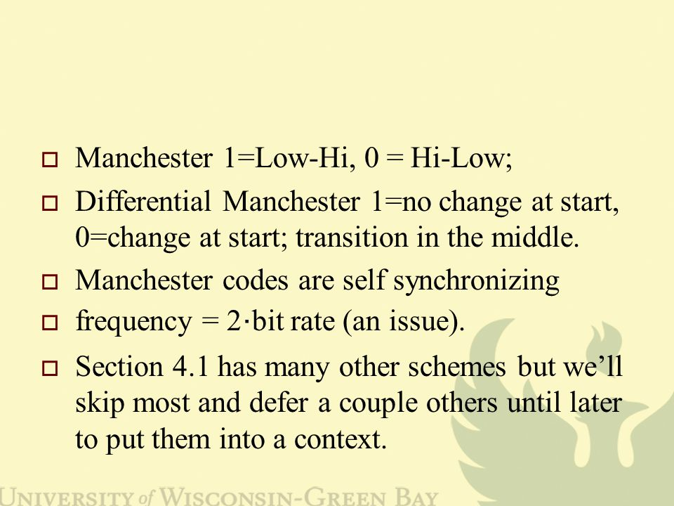  Manchester 1=Low-Hi, 0 = Hi-Low;  Differential Manchester 1=no change at start, 0=change at start; transition in the middle.