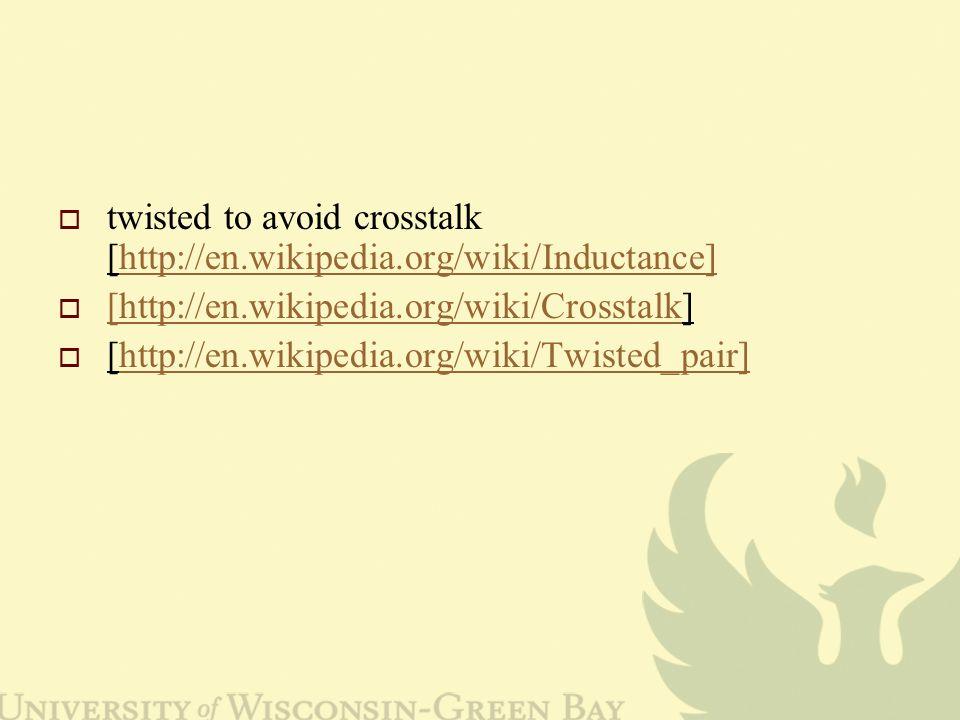  twisted to avoid crosstalk [http://en.wikipedia.org/wiki/Inductance]http://en.wikipedia.org/wiki/Inductance]  [http://en.wikipedia.org/wiki/Crosstalk] [http://en.wikipedia.org/wiki/Crosstalk  [http://en.wikipedia.org/wiki/Twisted_pair]http://en.wikipedia.org/wiki/Twisted_pair]
