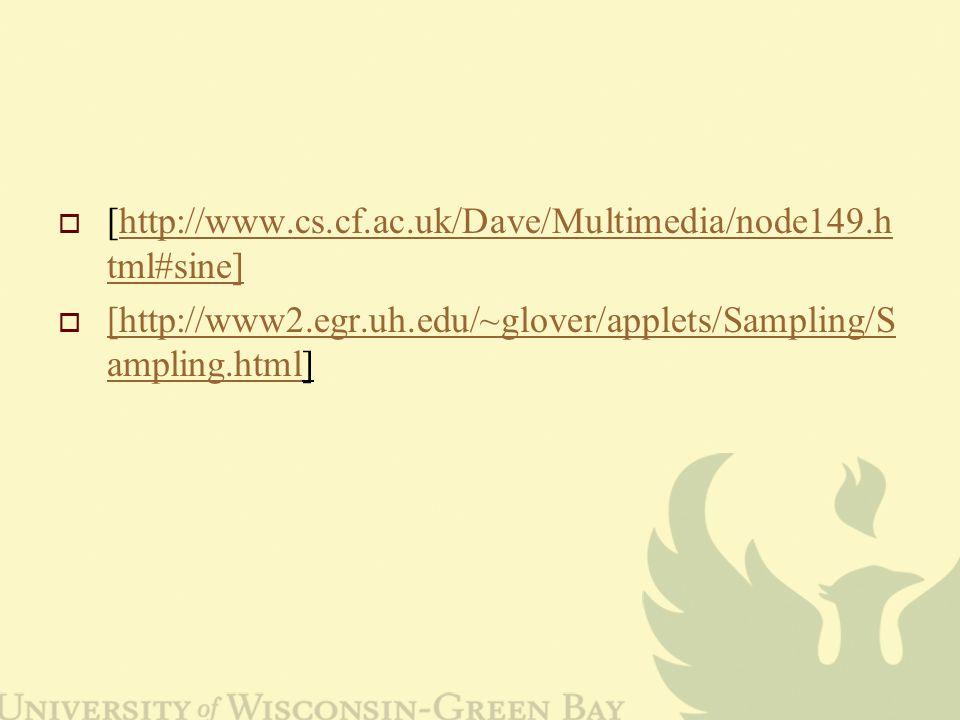  [http://www.cs.cf.ac.uk/Dave/Multimedia/node149.h tml#sine]http://www.cs.cf.ac.uk/Dave/Multimedia/node149.h tml#sine]  [http://www2.egr.uh.edu/~glover/applets/Sampling/S ampling.html] [http://www2.egr.uh.edu/~glover/applets/Sampling/S ampling.html