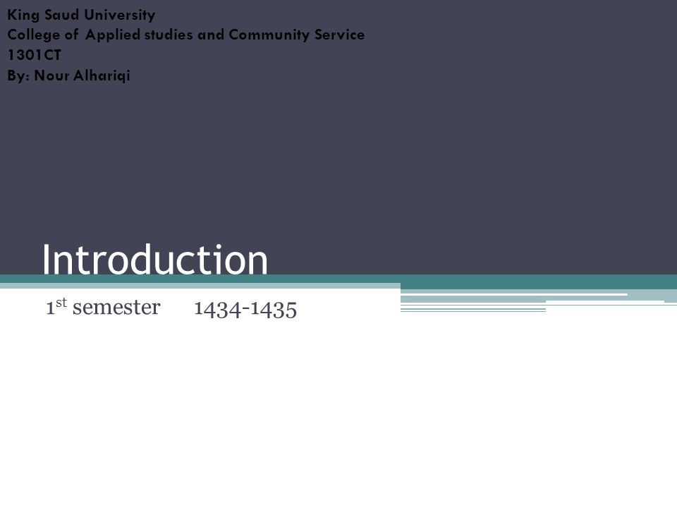 Introduction 1 st semester 1434-1435 King Saud University College of Applied studies and Community Service 1301CT By: Nour Alhariqi