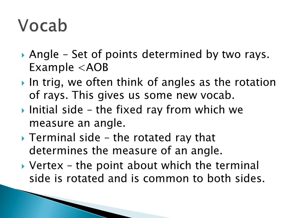  Angle – Set of points determined by two rays.