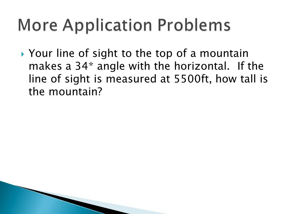  Your line of sight to the top of a mountain makes a 34* angle with the horizontal.