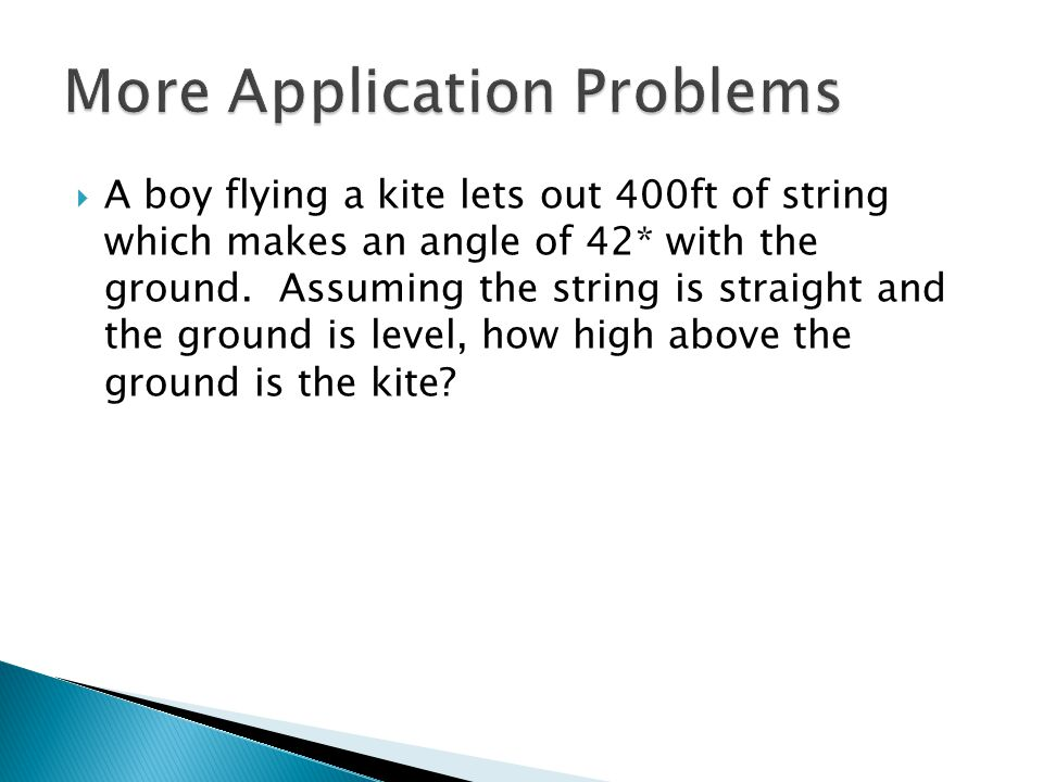  A boy flying a kite lets out 400ft of string which makes an angle of 42* with the ground.