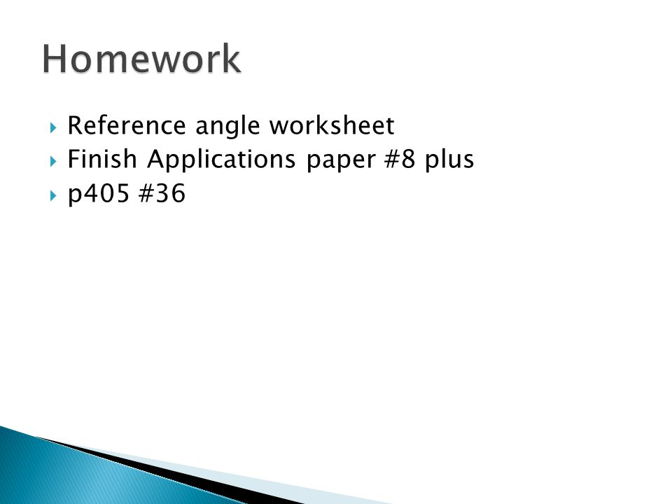  Reference angle worksheet  Finish Applications paper #8 plus  p405 #36