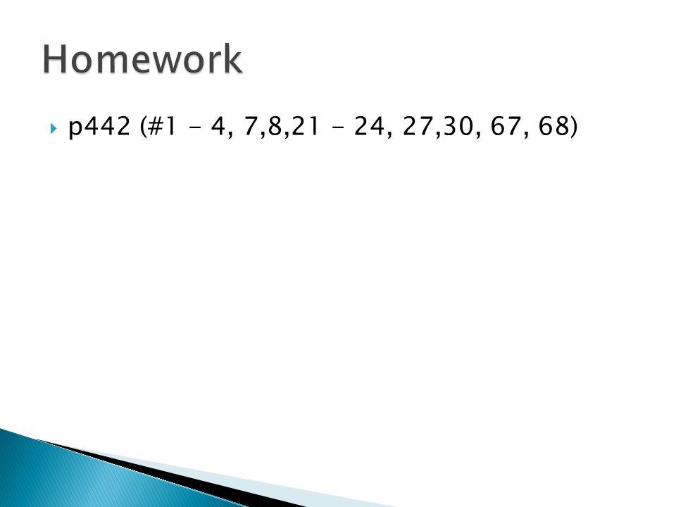  p442 (#1 - 4, 7,8,21 - 24, 27,30, 67, 68)