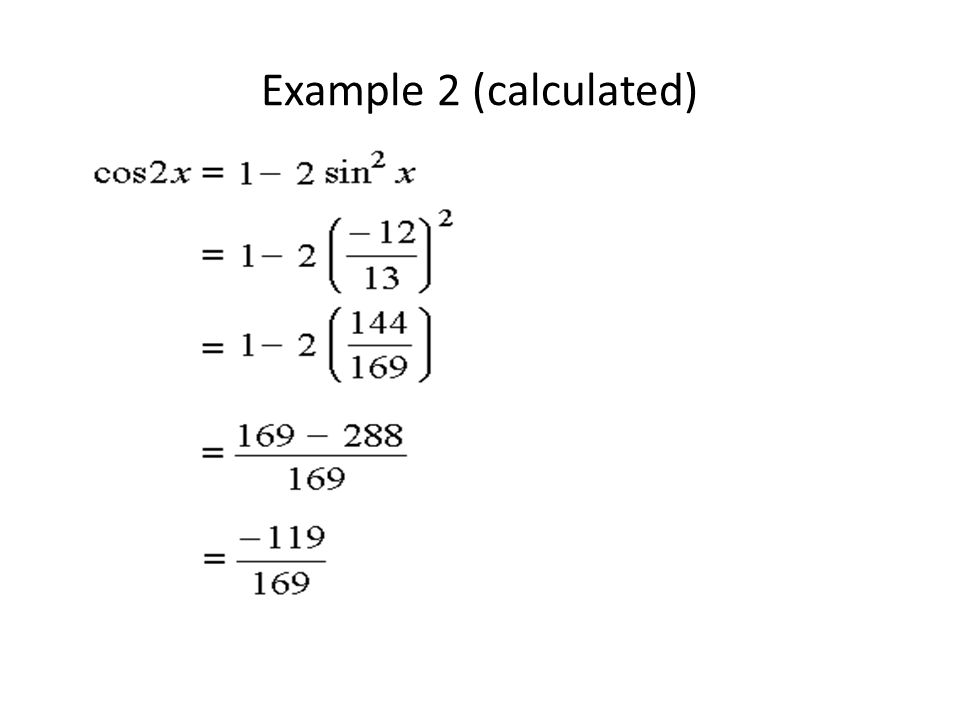 Note: We didn t find the value of x using calculator first, and then find the required value.