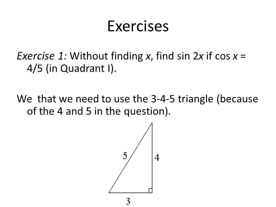 Exercise 1 (calculated) We can use our formula for the sine of a double angle to find the required value: Simple and straightforward, and no need for arcsin!