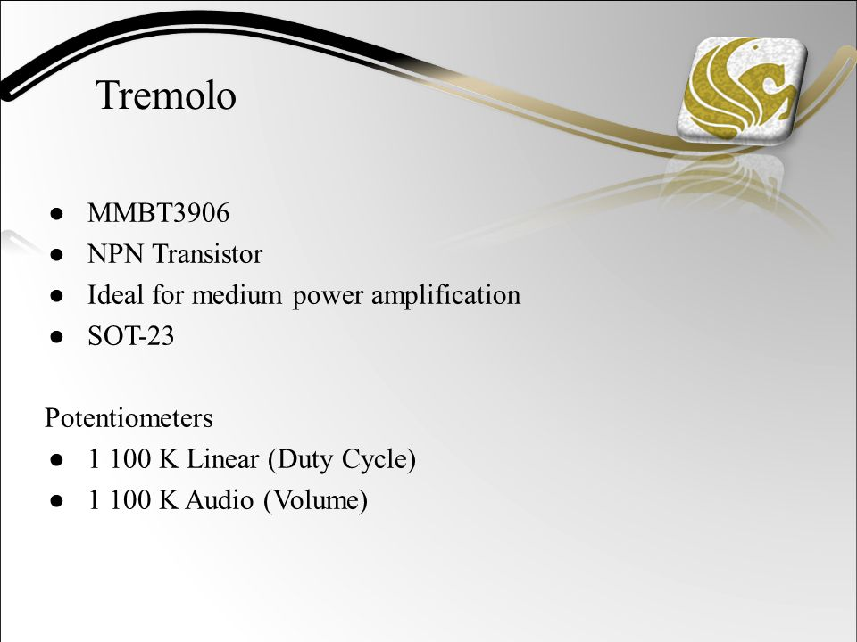 ● MMBT3906 ● NPN Transistor ● Ideal for medium power amplification ● SOT-23 Potentiometers ● 1 100 K Linear (Duty Cycle) ● 1 100 K Audio (Volume)