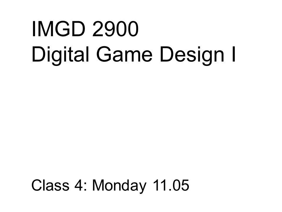 IMGD 2900 Digital Game Design I Class 4: Monday 11.05
