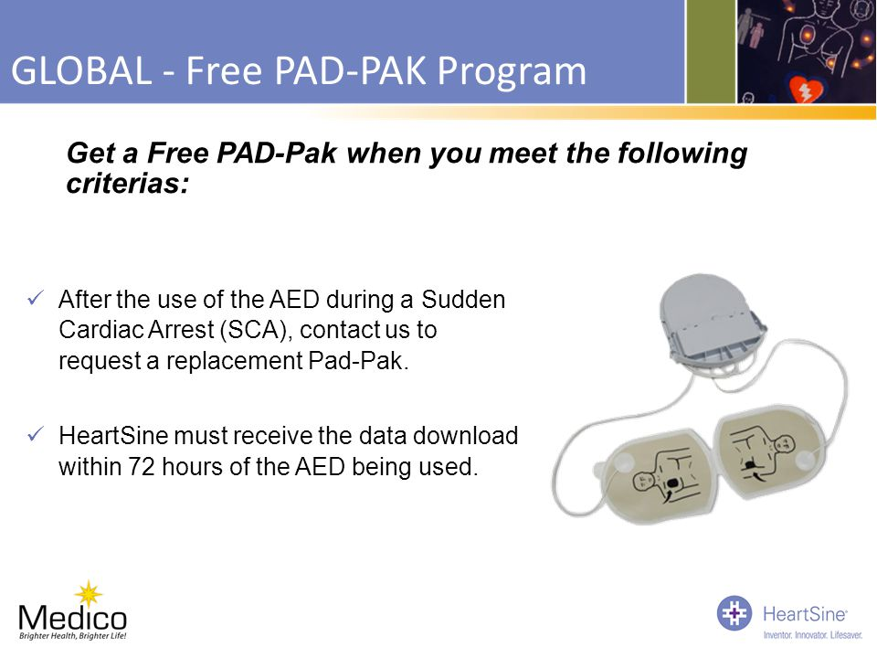 GLOBAL - Free PAD-PAK Program After the use of the AED during a Sudden Cardiac Arrest (SCA), contact us to request a replacement Pad-Pak. HeartSine mu