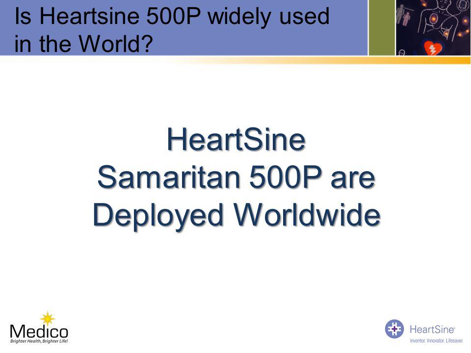 HeartSine Samaritan 500P are Deployed Worldwide Is Heartsine 500P widely used in the World?