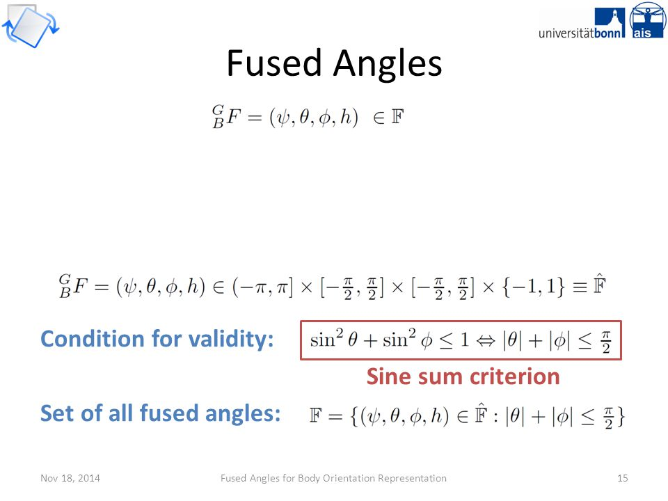 Nov 18, 2014Fused Angles for Body Orientation Representation15 Fused Angles Condition for validity: Sine sum criterion Set of all fused angles: