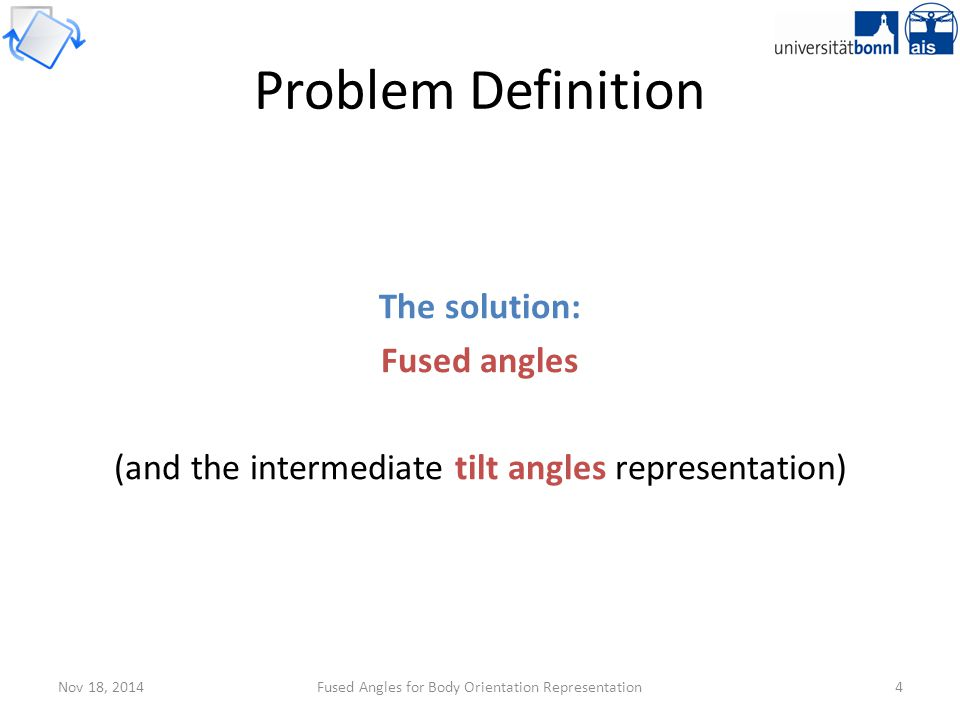 Nov 18, 2014Fused Angles for Body Orientation Representation4 Problem Definition The solution: Fused angles (and the intermediate tilt angles represen