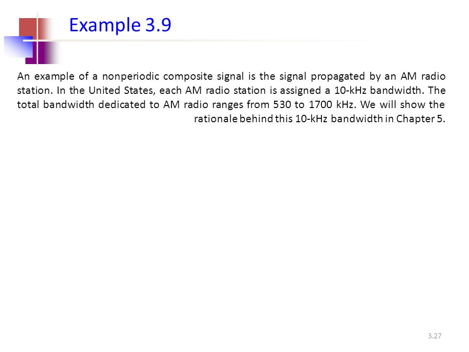 3.27 An example of a nonperiodic composite signal is the signal propagated by an AM radio station. In the United States, each AM radio station is assi