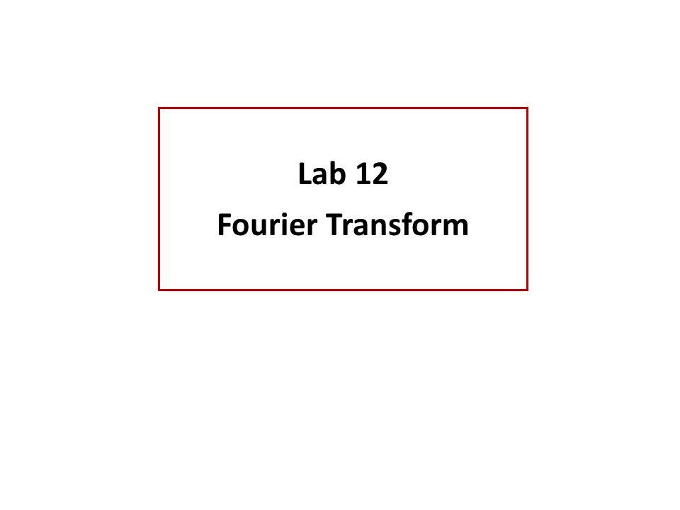 Lab 12 Fourier Transform