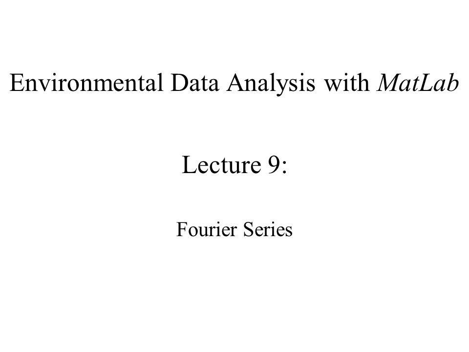 Environmental Data Analysis with MatLab Lecture 9: Fourier Series