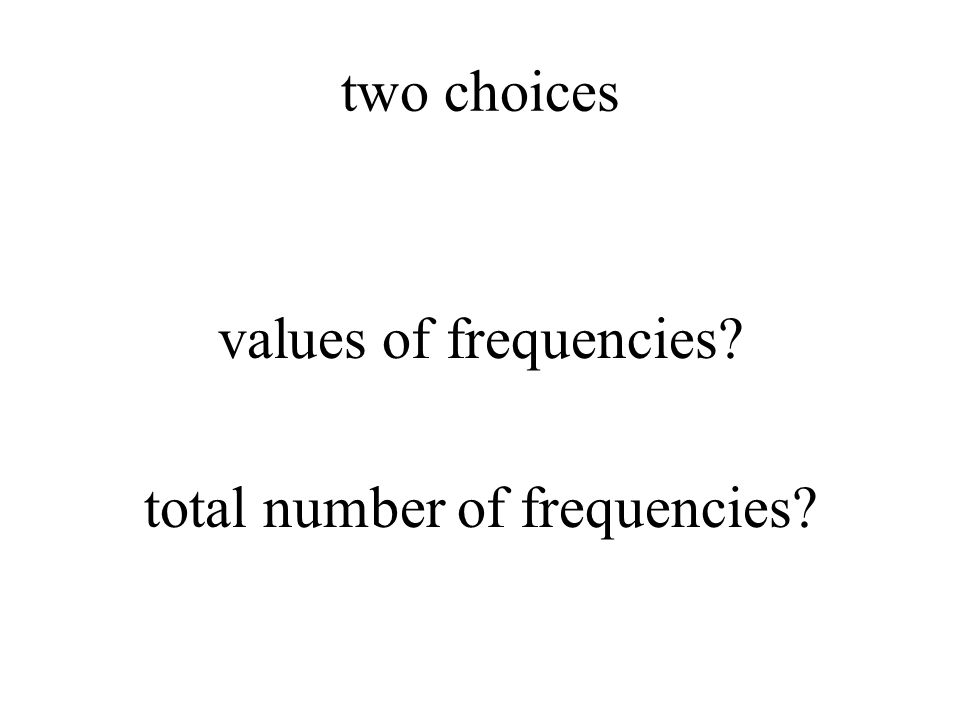 two choices values of frequencies total number of frequencies