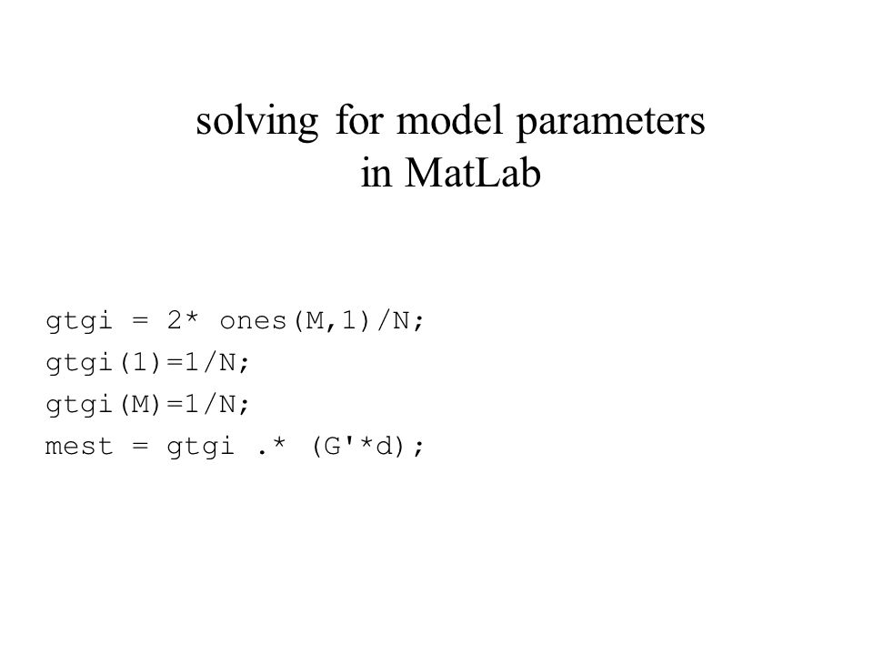gtgi = 2* ones(M,1)/N; gtgi(1)=1/N; gtgi(M)=1/N; mest = gtgi.* (G *d); solving for model parameters in MatLab
