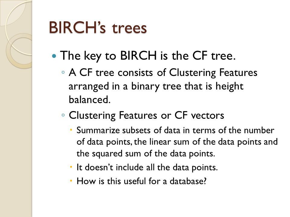 BIRCH's trees The key to BIRCH is the CF tree.