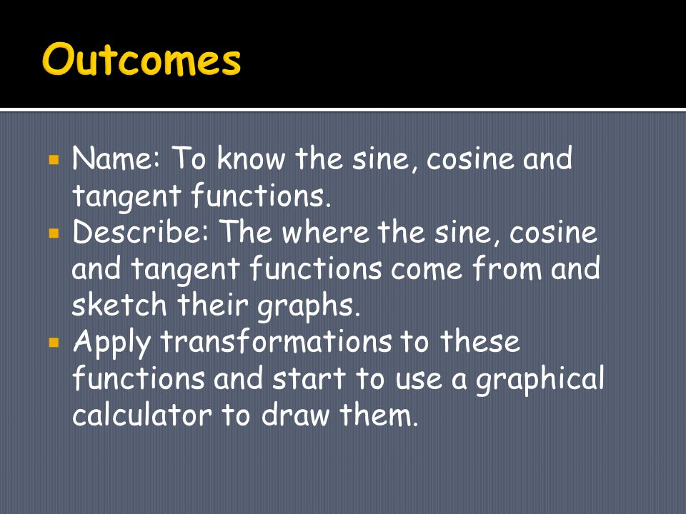  Name: To know the sine, cosine and tangent functions.